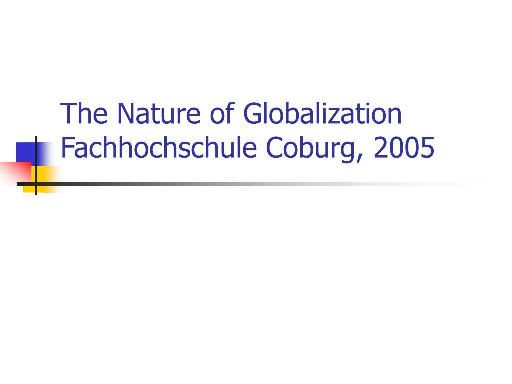 the nature of globalization fachhochschule coburg 2005 l.
