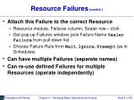 resource failures cont d