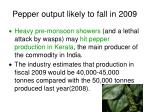 pepper output likely to fall in 2009