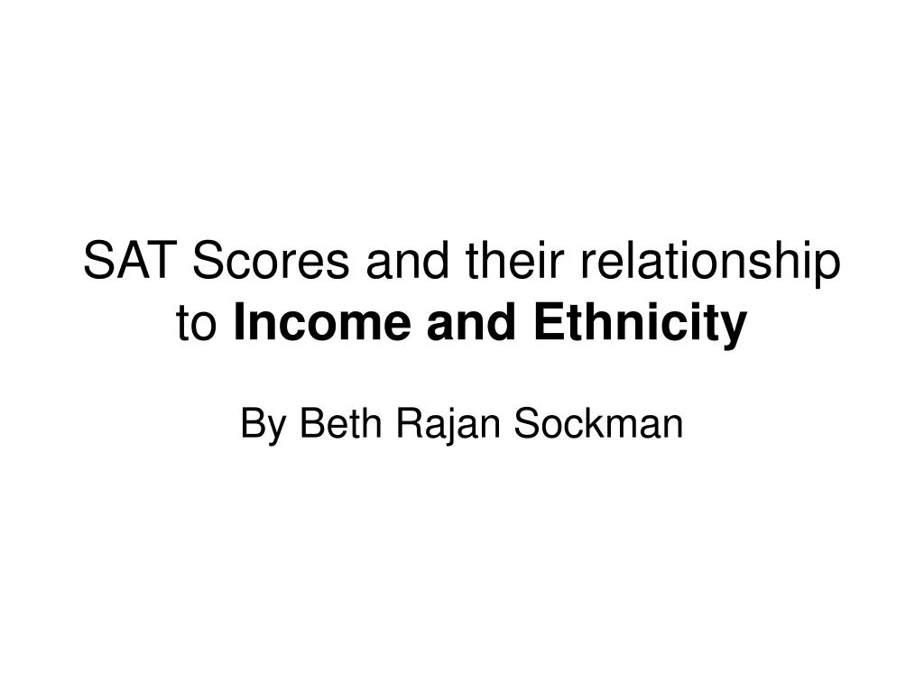 sat scores and their relationship to income and ethnicity l.