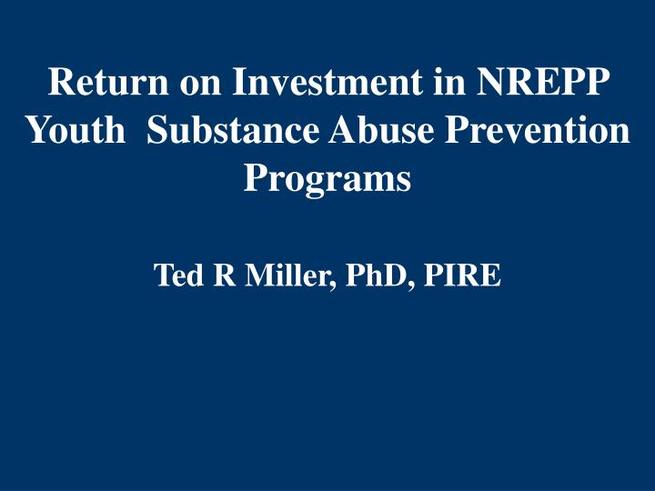 return on investment in nrepp youth substance abuse prevention programs n.