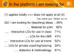in the platform i am looking for
