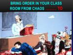 bring order in your class room from chaos to