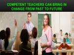 competent teachers can bring in change f rom past to future