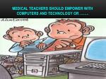 medical teachers should empower with computers and technology or
