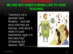 teachers to remember we are not robots bring life to your teaching