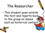 the researcher