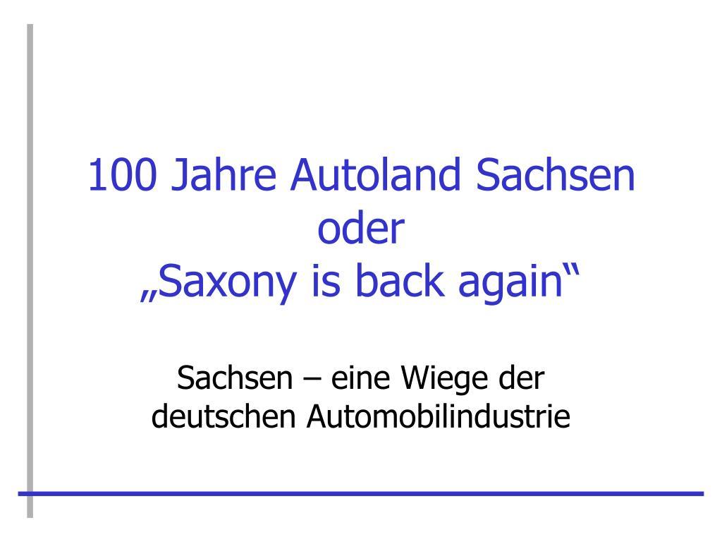 100 jahre autoland sachsen oder saxony is back again l.