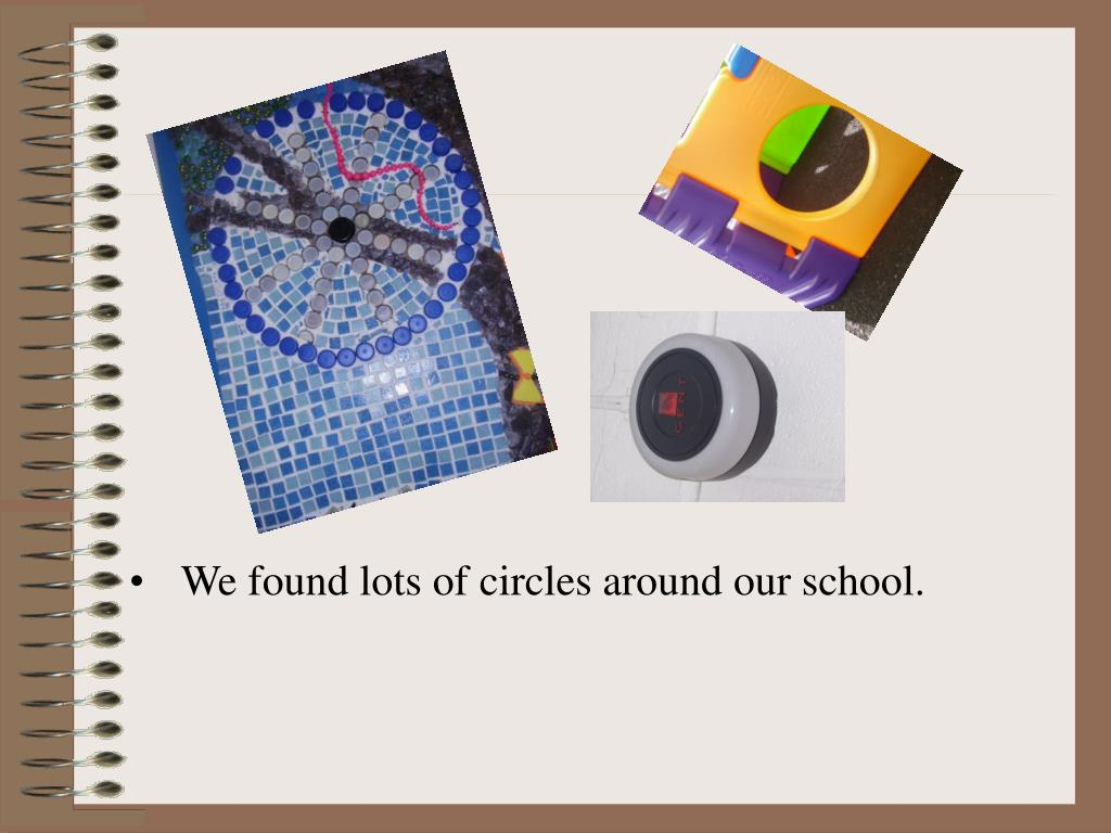 We found lots of circles around our school.