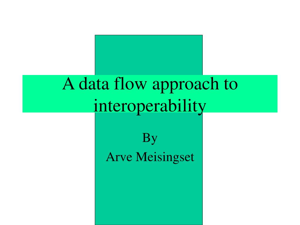 a data flow approach to interoperability l.