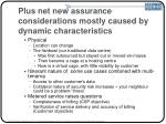 plus net new assurance considerations mostly caused by dynamic characteristics