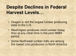 despite declines in federal harvest levels