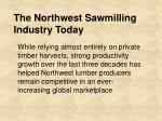 the northwest sawmilling industry today
