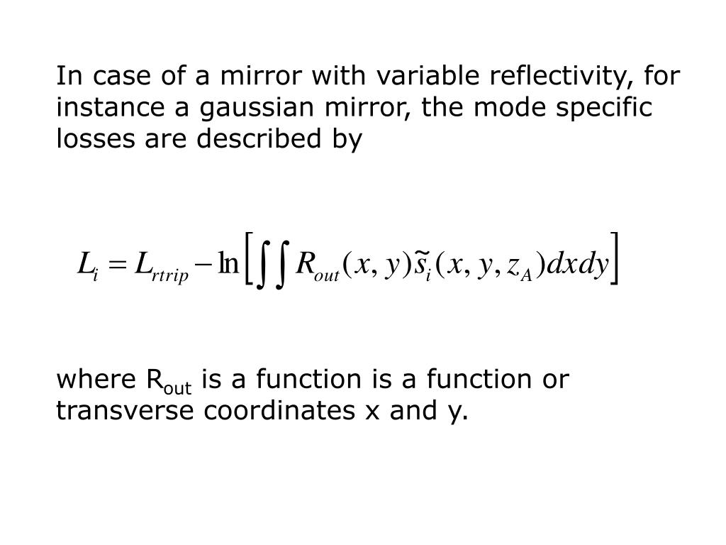 In case of a mirror with variable reflectivity, for instance a gaussian mirror, the mode specific losses are described by