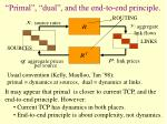 primal dual and the end to end principle