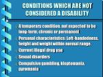 conditions which are not considered a disability