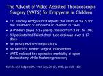 the advent of video assisted thoracoscopic surgery vats for empyema in children