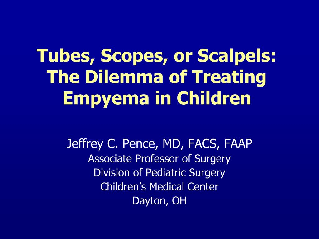 tubes scopes or scalpels the dilemma of treating empyema in children l.