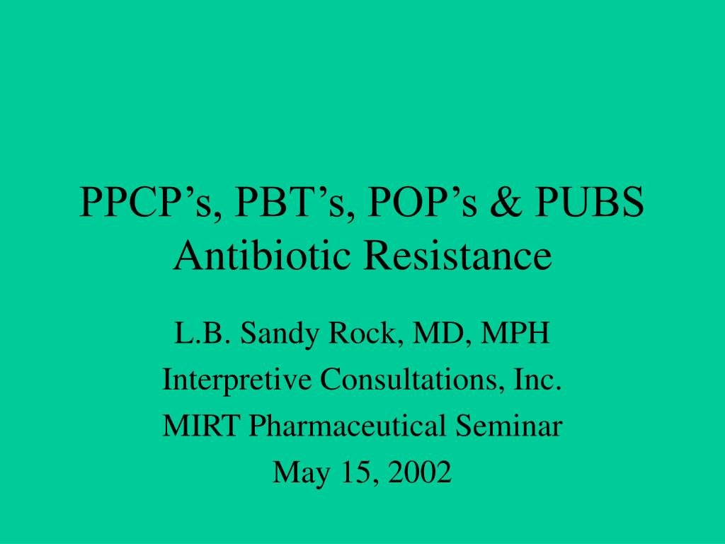 ppcp s pbt s pop s pubs antibiotic resistance l.