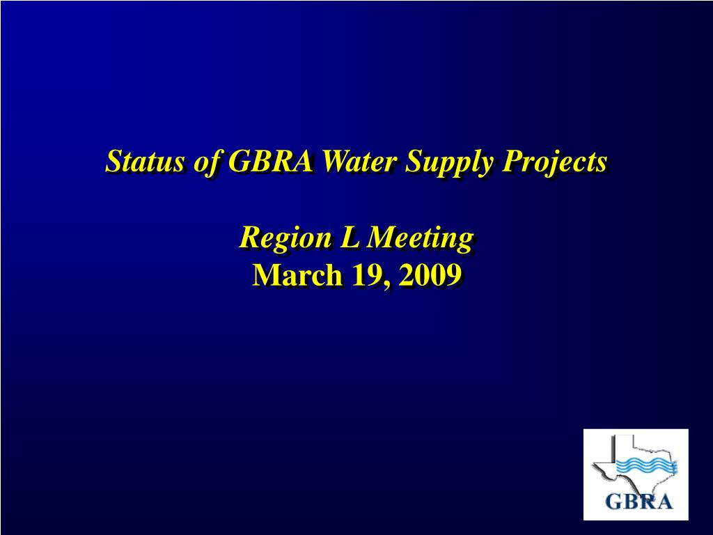 status of gbra water supply projects region l meeting march 19 2009 l.