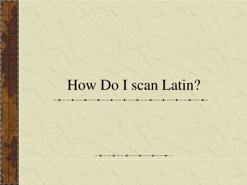 how do i scan latin l.