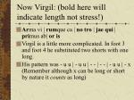 now virgil bold here will indicate length not stress