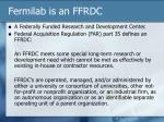 fermilab is an ffrdc