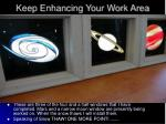 keep enhancing your work area