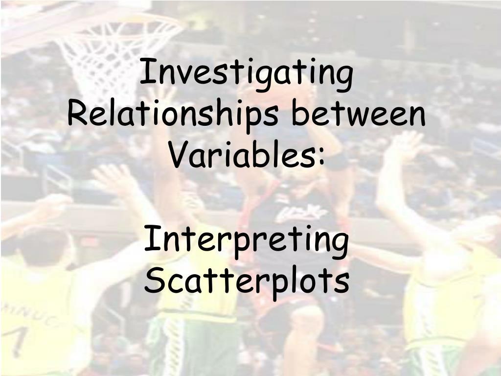 investigating relationships between variables interpreting scatterplots l.