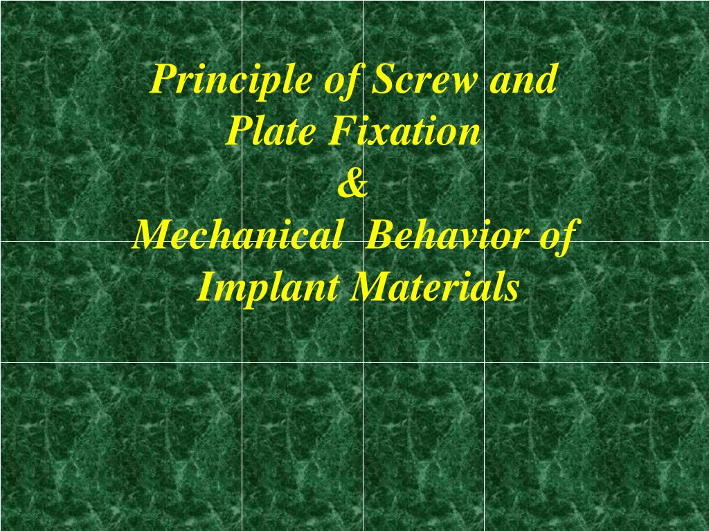principle of screw and plate fixation mechanical behavior of implant materials l.