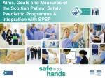 aims goals and measures of the scottish patient safety paediatric programme integration with spsp