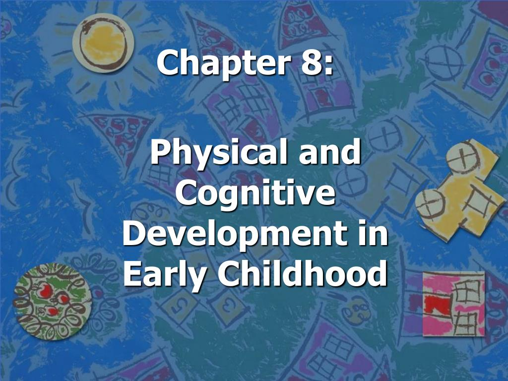 physical and cognitive development in early childhood But physical play is not that reflect a critical feature of the child's cognitive and social development submitted by early childhood development on.
