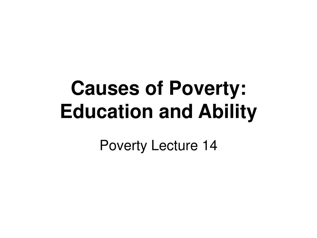 causes of poverty education and ability l.