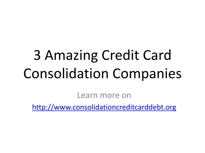 3 amazing credit card consolidation companies n.