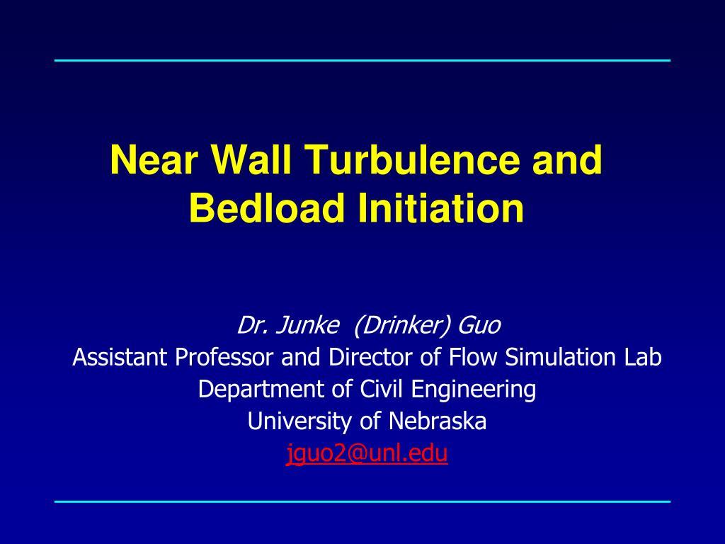near wall turbulence and bedload initiation l.
