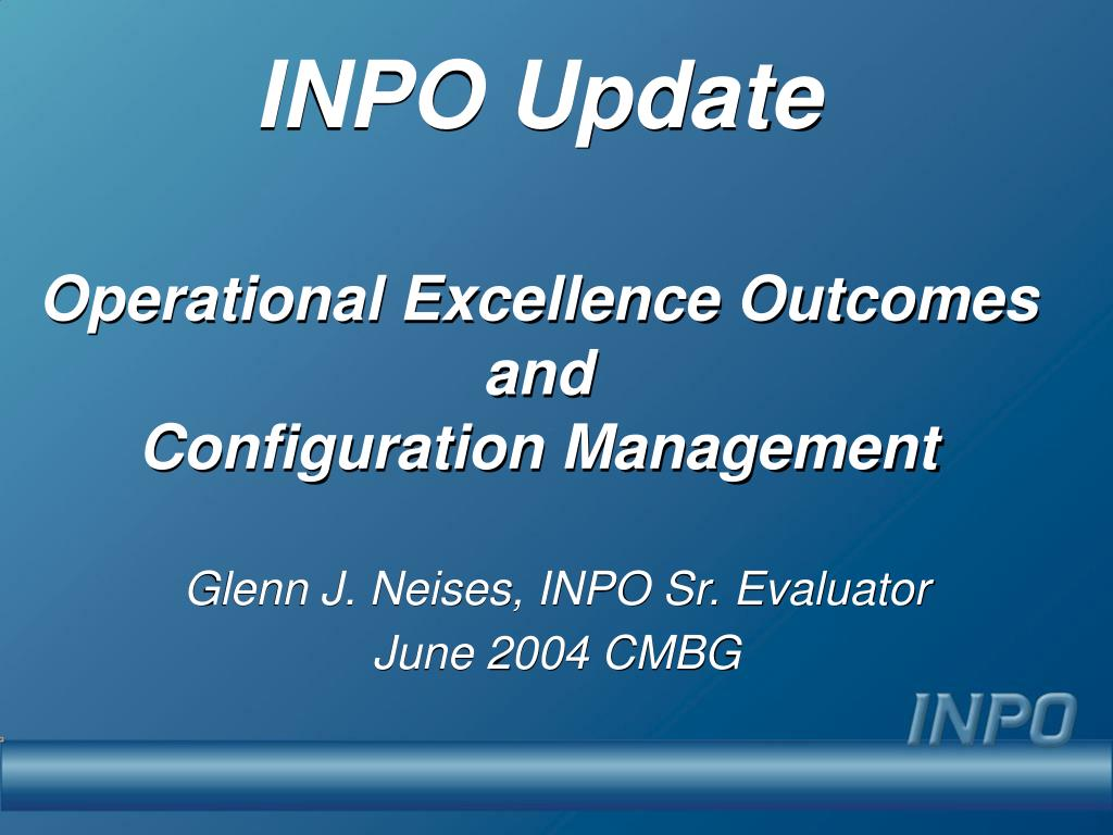 inpo update operational excellence outcomes and configuration management l.