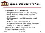 special case 2 pure agile