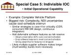 special case 5 indivisible ioc initial operational capability
