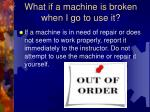 what if a machine is broken when i go to use it