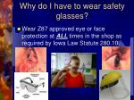 why do i have to wear safety glasses