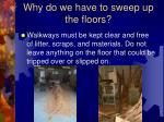 why do we have to sweep up the floors