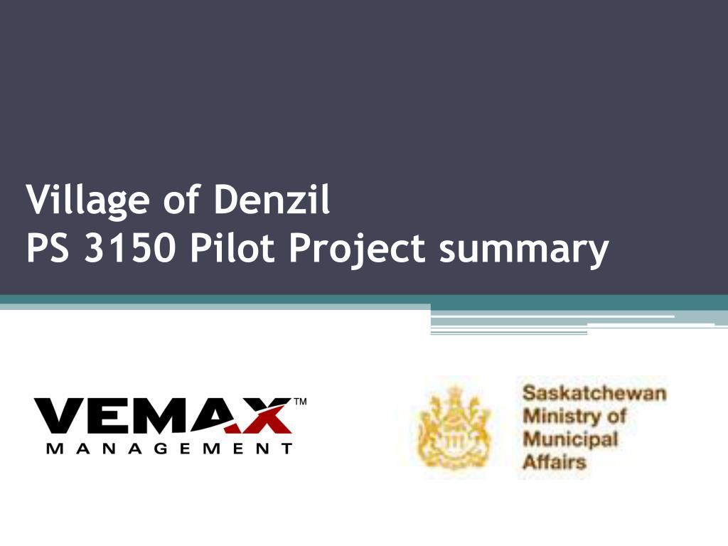 village of denzil ps 3150 pilot project summary l.