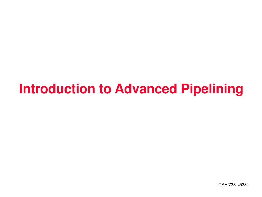 introduction to advanced pipelining l.