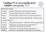teaching pe to severely disabled activities vary greatly