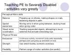 teaching pe to severely disabled activities vary greatly19