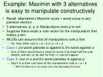 example maximin with 3 alternatives is easy to manipulate constructively