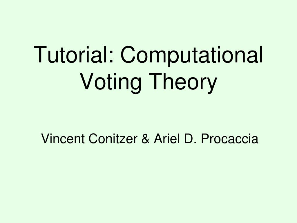 tutorial computational voting theory l.