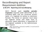 recordkeeping and report requirement addition