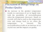 fluctuation of storage temp on product quality