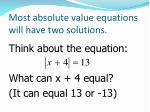 most absolute value equations will have two solutions